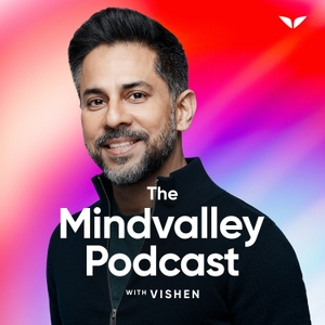 The Mindvalley Podcast with Vishen Lakhiani by Mindvalley