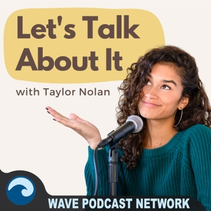 Let's Talk About It With Taylor Nolan by Wave Podcast Network