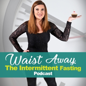 Waist Away: The Intermittent Fasting & Weight Loss Podcast by Chantel Ray