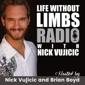 Life Without Limbs Radio with Nick Vujicic by Nick Vujicic & Brian Boyd