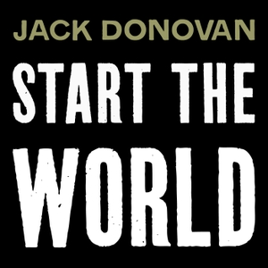 Start the World  - Jack Donovan Podcast