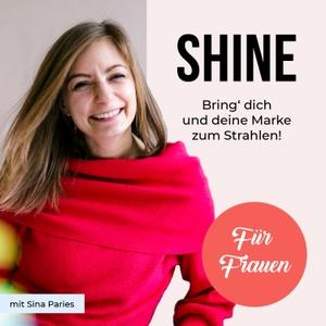 SHINE - Bring' dich & deine Marke zum Strahlen! by Mit Sina Paries. Für Frauen, die tun, wonach ihr Herz ruft. Inspiriert du