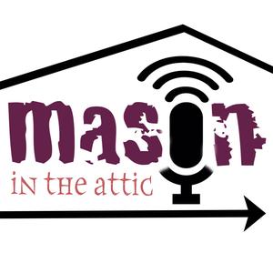 Mason in the Attic by Mason in the Attic