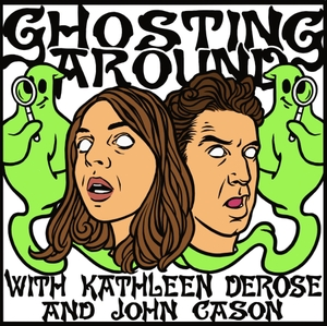 Ghosting Around with Kathleen DeRose and John Cason by Kathleen DeRose and John Cason, Ghost Stories and Ghost Hunters