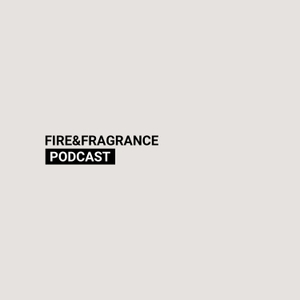 Fire & Fragrance Podcast