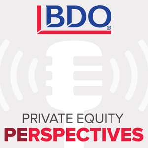 BDO Private Equity PErspectives Podcast by BDO USA