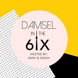 Damsel in the 6ix by Dany & Neesh