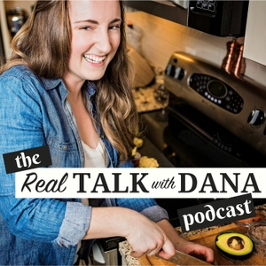 Real Talk with Dana | Nutrition, Health & Fitness with a healthy side of sarcasm by Dana Monsees