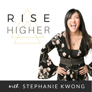 Rise Higher Podcast | Empowerment | Motivation | Self-Love | Confidence | Life Coaching | Hypnosis with Stephanie Kwong