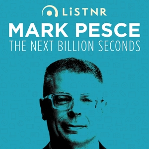 Mark Pesce - The Next Billion Seconds by LiSTNR
