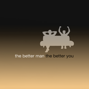 The Better Man The Better You by Dave Jo