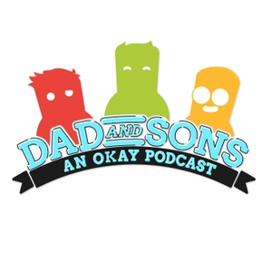 Dad & Sons by Dad & Sons: An Okay Podcast