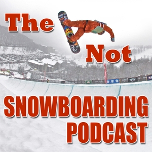 The Not Snowboarding Podcast by Nate Musson   Snowboarder   Snowboard Lifestyle Podcaster