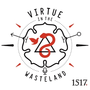Virtue in the Wasteland Podcast by 1517 Podcasts