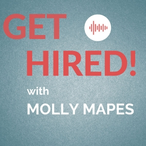 GET HIRED with Molly Mapes by Molly Mapes   Career & Life Coach   Recruiter   Job Search   Resumes   Career Direction