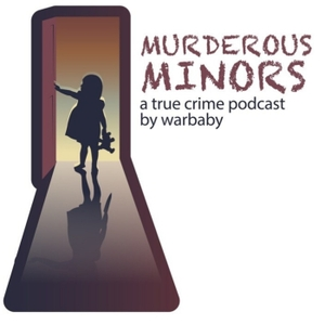 Murderous Minors: killer kids by Murderous Minors Podcast