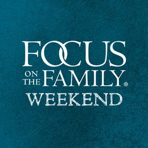 Focus on the Family Weekend by Focus on the Family