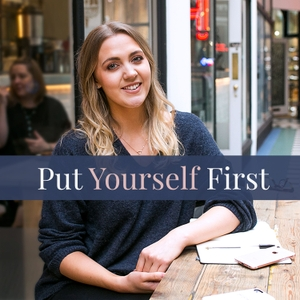 Put Yourself First Podcast | Self Care | Personal Growth | Goal Setting | Inspirational Interviews by Kat Horrocks | Women's Life Coach and Content Creator