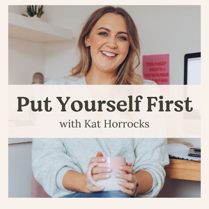 Put Yourself First Podcast by Kat Horrocks | Mindset & Success Coach