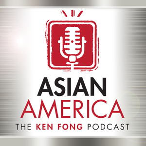 ASIAN AMERICA: THE KEN FONG PODCAST by Ken Fong and Christopher Wong