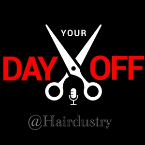 Your Day Off @Hairdustry; A Podcast about the Hair Industry! by Follow on IG @hairdustry