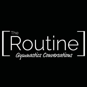 The Routine: Gymnastics Conversations by The Routine Podcast: Gymnastics Conversations