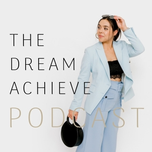 The Dream Achieve Podcast by Hannah Ashton
