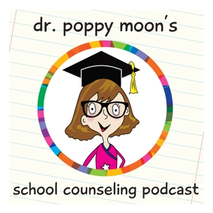 A Series of Podcasts With Tips & Tricks for School Counselors by Dr. Poppy Moon