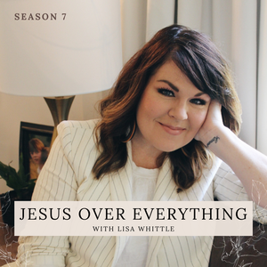 Jesus Over Everything by Lisa Whittle: Author, Speaker, Founder of Ministry Strong