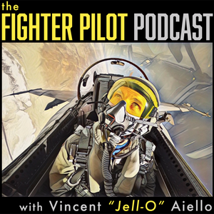"The Fighter Pilot Podcast by Vincent ""Jell-O"" Aiello, Retired US Navy Fighter Pilot"