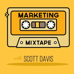 Marketing Mixtape with Scott Davis by Scott Davis