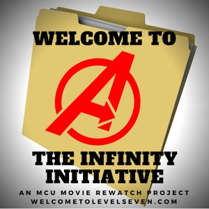 Welcome to the Infinity Initiative: a 10th Anniversary Rewatch Celebration of the MCU Movies by Welcome to Level Seven