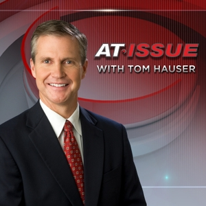 At Issue with Tom Hauser by PodcastOne / Hubbard Radio