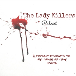 The Lady Killers Podcast by The Lady Killers Podcast