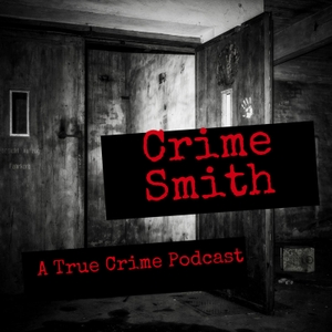 Crime Smith: A True Crime Podcast by Crime Smith: A True Crime Podcast