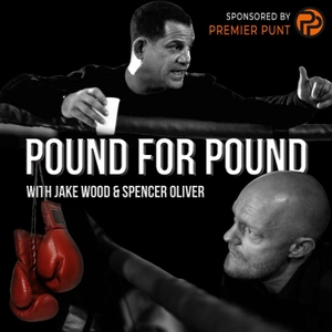Pound for Pound with Jake Wood and Spencer Oliver by Pound for Pound with Jake Wood and Spencer Oliver