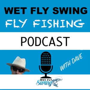 Wet Fly Swing Fly Fishing Podcast by Dave Stewart