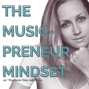 Music-Preneur Mindset Podcast by The Rock/Star Advocate