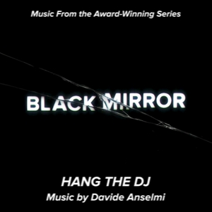 Black Mirror - Hang the DJ (Music From The Original TV Series) by Davide Anselmi