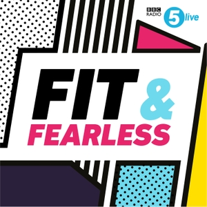 Fit & Fearless by BBC Radio 5 live