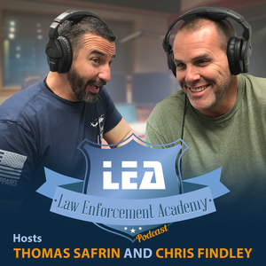 Law Enforcement Academy Podcast by Thomas Safrin and Chris Findley