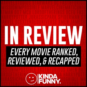 In Review: Movies Ranked, Reviewed, & Recapped – A Kinda Funny Podcast by Kinda Funny