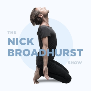 The Nick Broadhurst Show: Wellness | Spirituality | Relationships | Creativity | Business