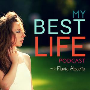 My Best Life Podcast | Inspiration | Motivation | Entrepreneurship | Confidence | Self-Love | Self Help | Happiness | Positiv by My Best Life Podcast | Inspiration | Motivation | Entrepreneurship | Confidence | Self-Love | Self Help | Happiness | Positive Thinking with Flavia Abadia