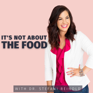 It's Not About the Food: Intuitive Eating, Anti-Diet, Body Positivity with Dr. Stefani Reinold by Stefani Reinold, MD, MPH, Board Certified Psychiatrist