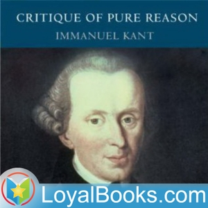 The Critique of Pure Reason by Immanuel Kant by Loyal Books