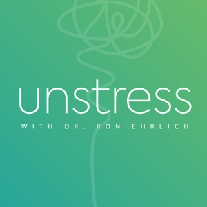 Unstress with Dr Ron Ehrlich by Dr Ron Ehrlich - Holistic Health, Personal Empowerment, Practitioner and Author