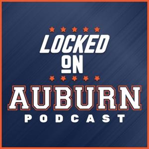 Locked On Auburn -  Daily Podcast On Auburn Tigers Football & Basketball by Locked On Podcast Network, College Sports, College Football, College Basketball