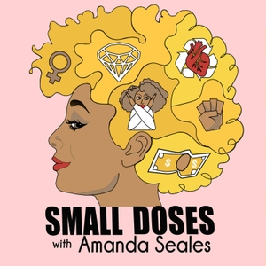 Small Doses with Amanda Seales by Starburns Audio