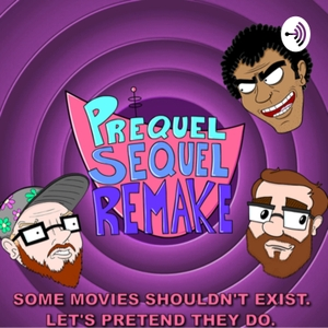 Prequel Sequel Remake: Movie and Comedy Podcast by PrequelSequelRemake